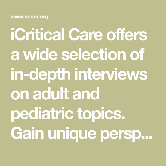 iCritical Care offers a wide selection of in-depth interviews on