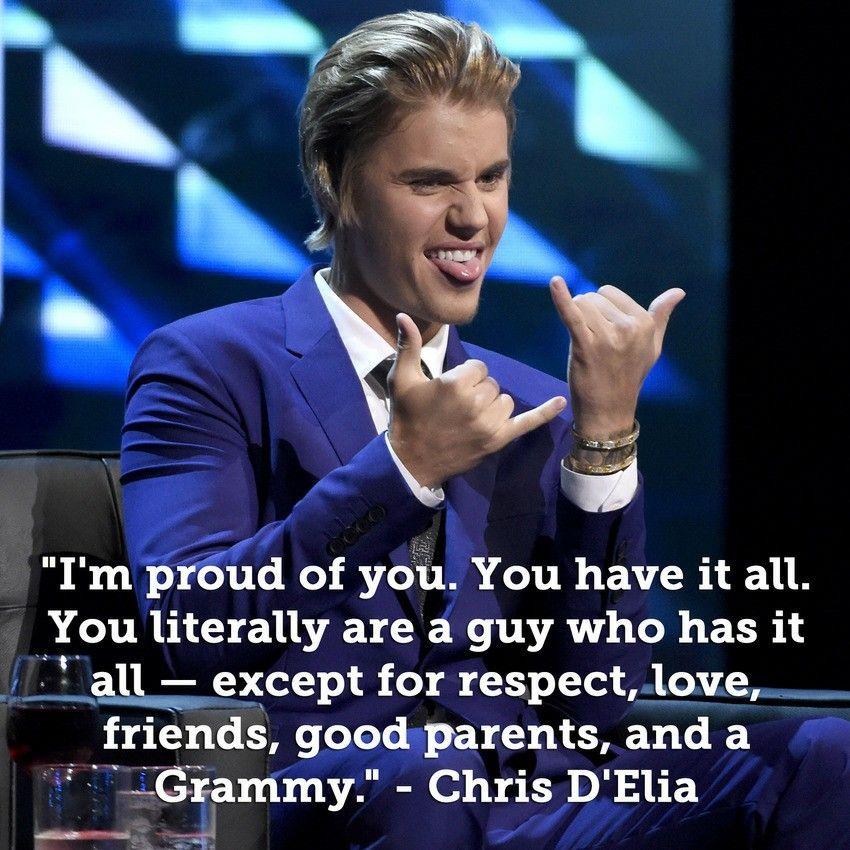 I'm proud of you. You have it all. You literally are a guy whl has it all- except for respect, love, friends, good parents, and a Grammy.