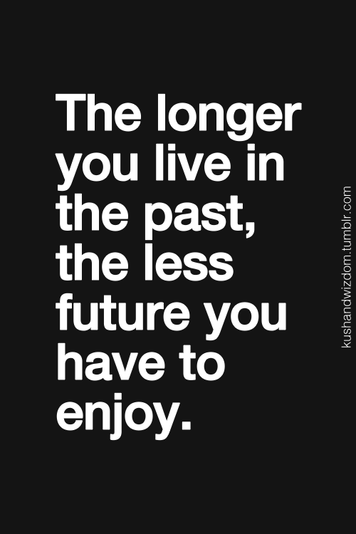Stop Living In The Past Love The Words Frases Frases Humor