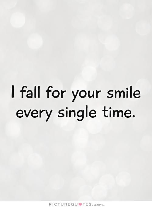 Your Smile Quotes I fall for your smile every single time. Picture Quotes. | Smile  Your Smile Quotes