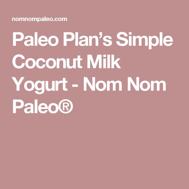 Paleo Plan's Simple Coconut Milk Yogurt - Nom Nom Paleo®