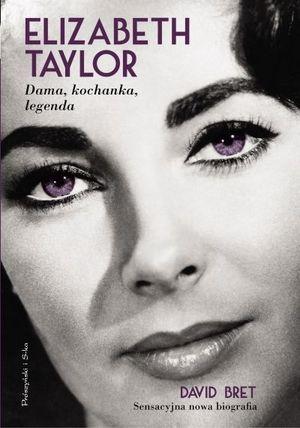 """David Bret, """"Elizabeth Taylor. Dama, kochanka, legenda"""", Wydawnictwo Prószyński i S-ka, Warszawa 2012."""