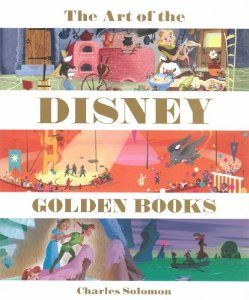 The Art of the Disney Golden Books (Disney Editions Deluxe): Charles Solomon: 9781423163800: Amazon.com: Books