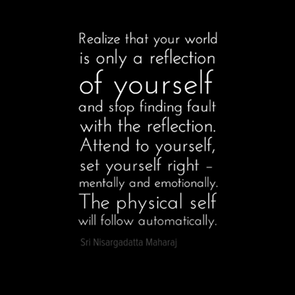 Realize That The World Is Only A Reflection Of Yourself And Stop