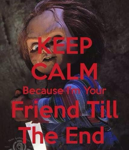 Keep Calm Because I M Your Friend Till The End Horror Movie Art