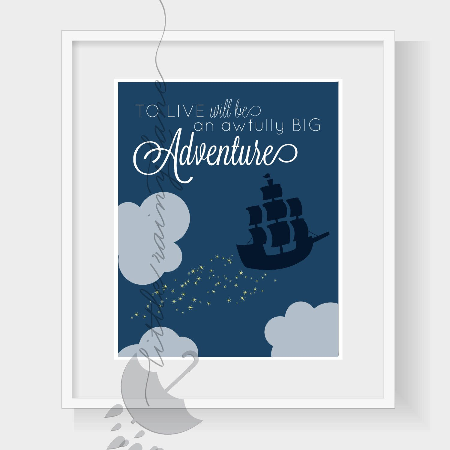 Peter Pan Nursery Print - To Live, Will be an Awfully BIG Adventure by LittleRainyLane on Etsy https://www.etsy.com/listing/156961025/peter-pan-nursery-print-to-live-will-be