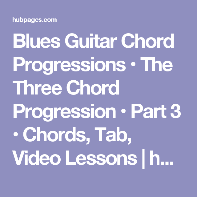 Blues Guitar Chord Progressions • The Three Chord Progression • Part ...
