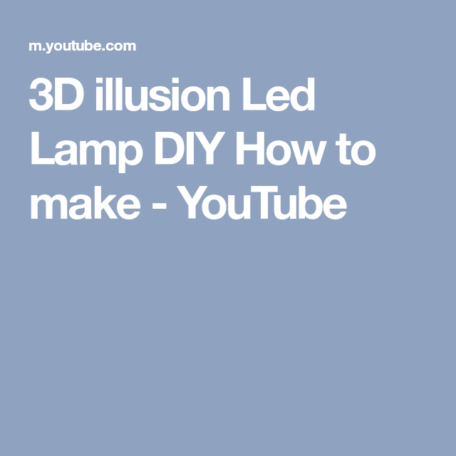 3d Illusion Led Lamp Diy How To Make Youtube Led Lamp Diy Diy Lamp Led Diy