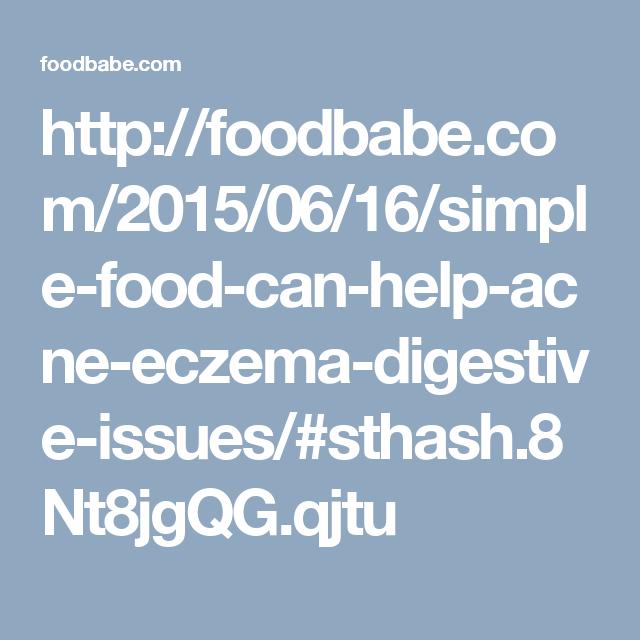 http://foodbabe.com/2015/06/16/simple-food-can-help-acne-eczema-digestive-issues/#sthash.8Nt8jgQG.qjtu