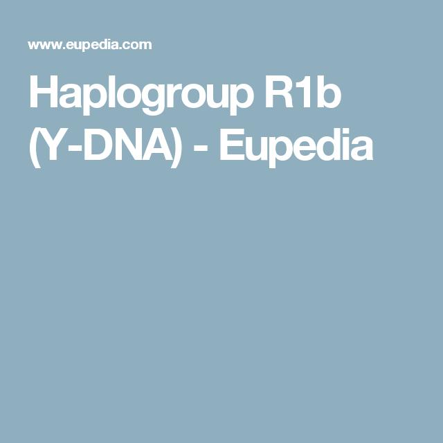Haplogroup R1b (Y-DNA) - Eupedia | DNA SCIENCE, Genetics