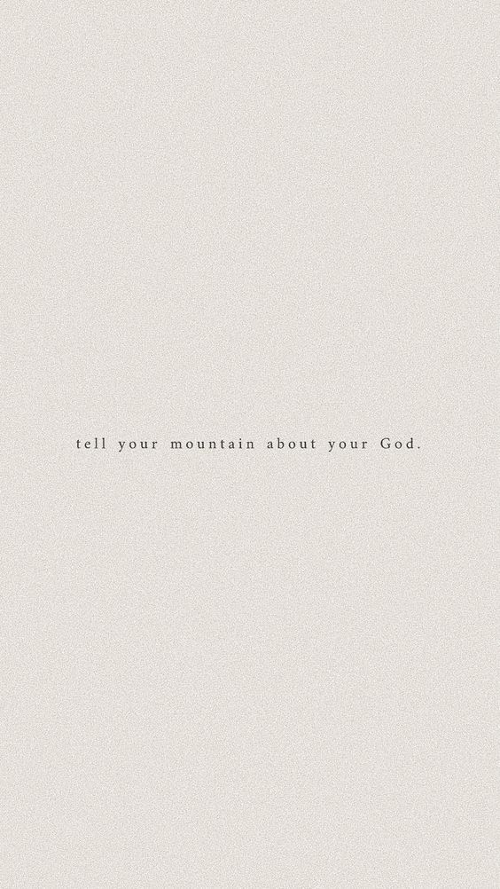 Tell your mountain about your God
