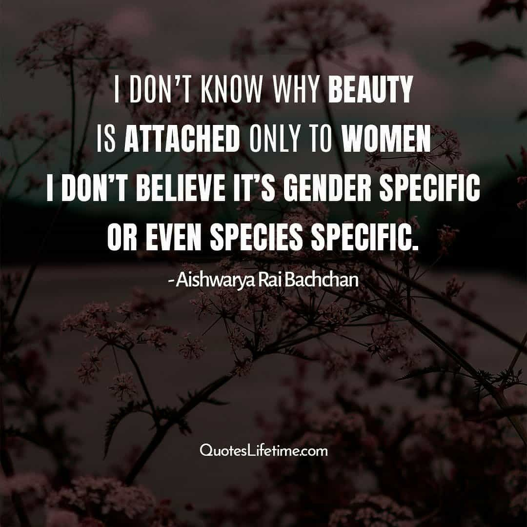 Women Quotes Aishwarya Rai Quotes I Dont Know Why Beauty Is Attached Only To Women Woman Quotes Inspirational Quotes Some Inspirational Quotes