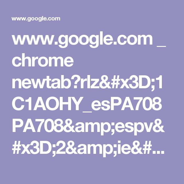 www.google.com _ chrome newtab?rlz=1C1AOHY_esPA708PA708&espv=2&ie=UTF-8