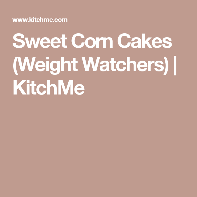 Sweet Corn Cakes (Weight Watchers) | KitchMe