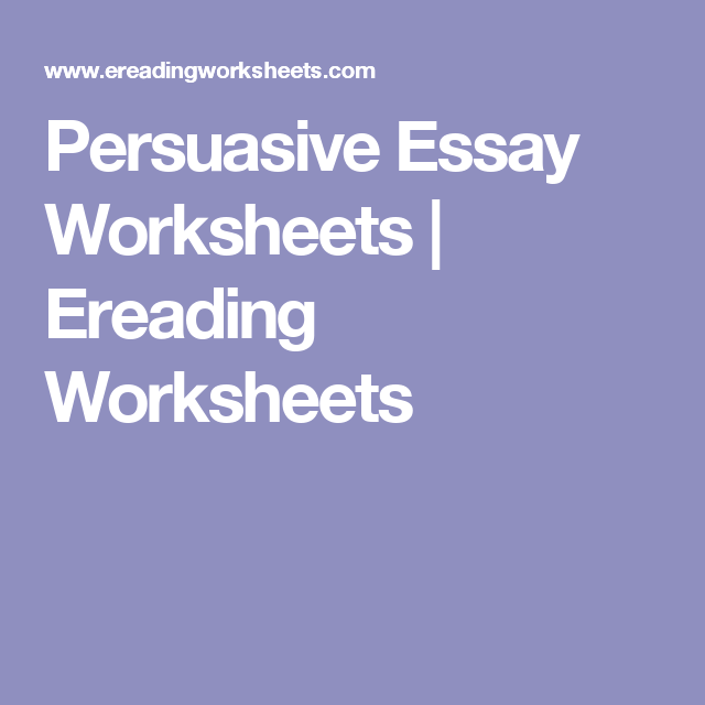 Persuasive Essay Worksheets Ereading Worksheets Persuasive Essays Reading Worksheets Parts Of Speech Worksheets This site is a labor of love. pinterest