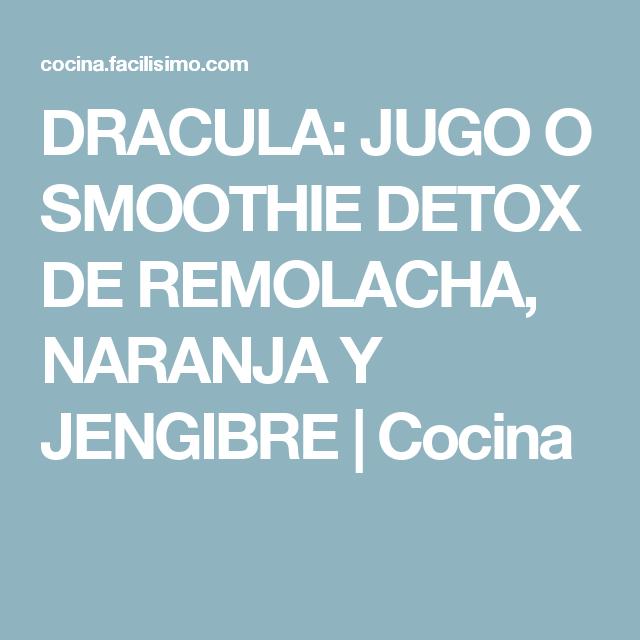 DRACULA: JUGO O SMOOTHIE DETOX DE REMOLACHA, NARANJA Y JENGIBRE   Cocina
