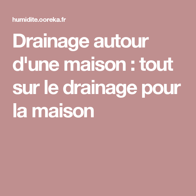Drainage Autour Du0027une Maison : Tout Sur Le Drainage Pour La Maison