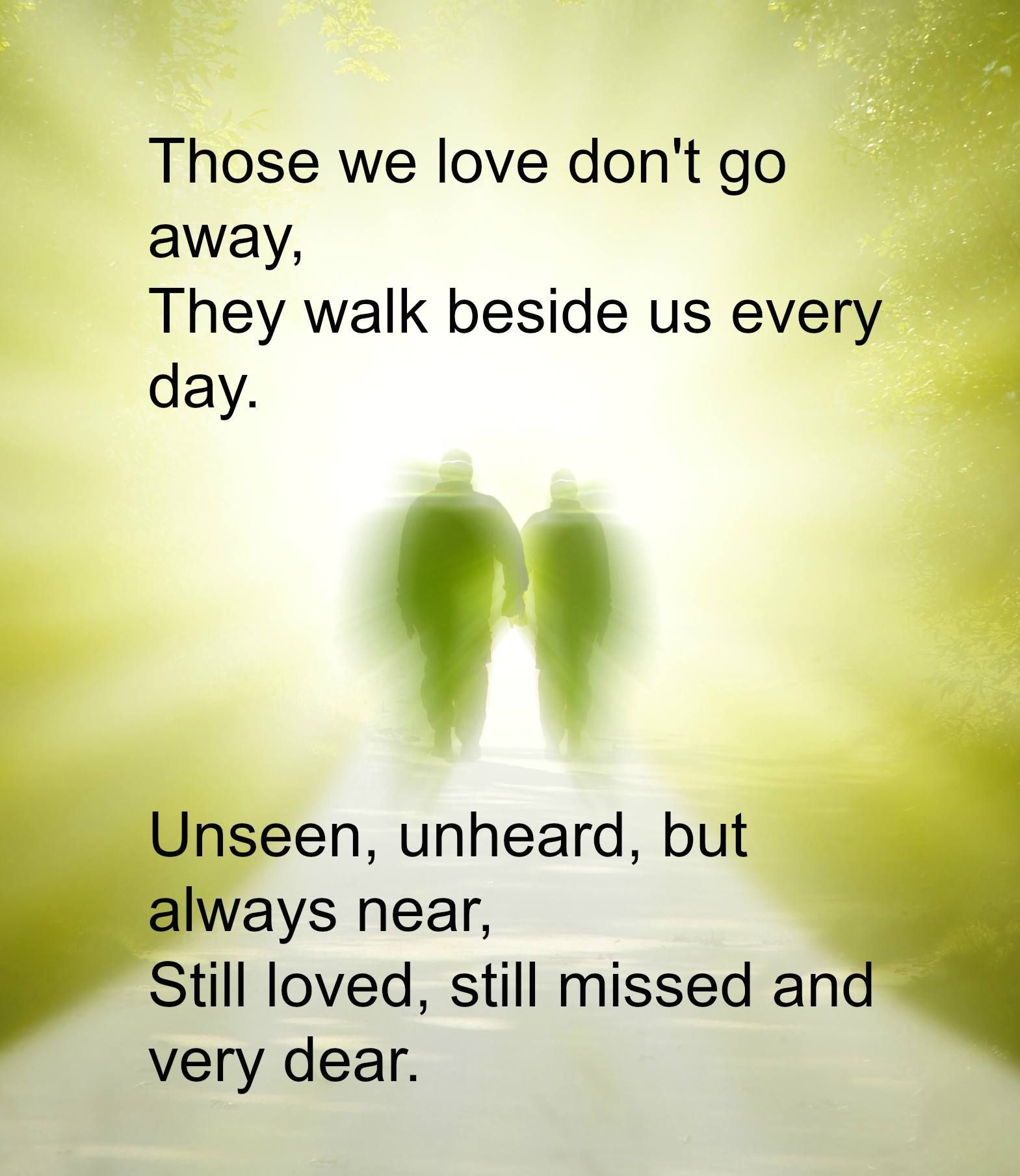 We Love You Mom Quotes Those We Love Don't Go Awaythey Walk Beside Us Every Dayunseen