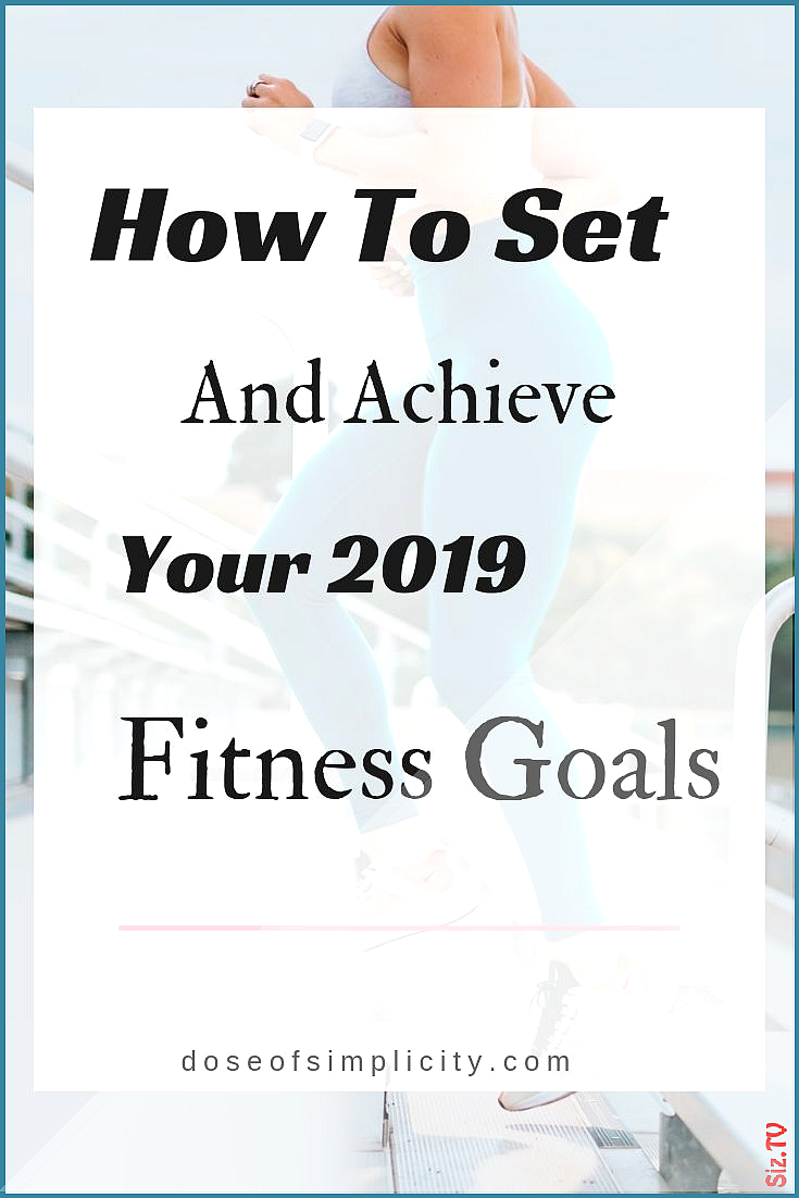 9 Easy Ways to Set and Achieve Your 2019 Fitness Goals 9 Easy Ways to Set and Achieve Your 2019 Fitn...