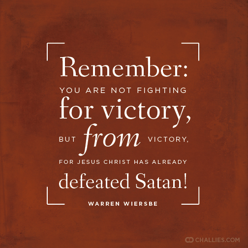 "Remember: you are not fighting for victory, but from victory, for Jesus  Christ has already defeated Satan!"" (Wa… 