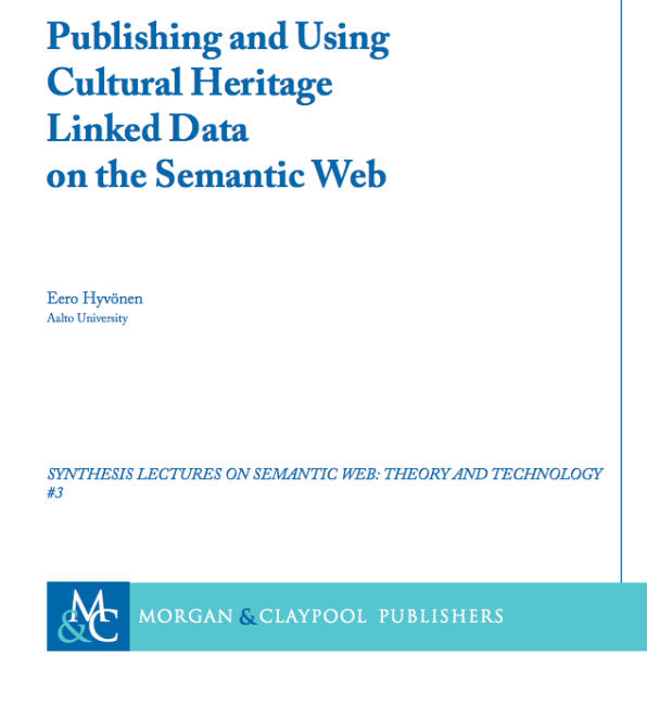 """Eero Hyvönen: Publishing and Using Cultural Heritage Linked Data on the Semantic Web     on kulttuurisisältöjen avoimen yhdistetyn datan """"keittokirja"""", jonka avulla museot, kirjastot, arkistot ja mediatalot voivat arvioida Linked Open Data -lähestymistavan mahdollisuudet ja haasteet oman toimintansa kannalta, arvioida ja valita tarjolla olevia tietomalleja, ontologioita ja teknologioita sekä opetella käytännössä julkaisemaan tietojaan Linked Open Data –menetelmien avulla."""