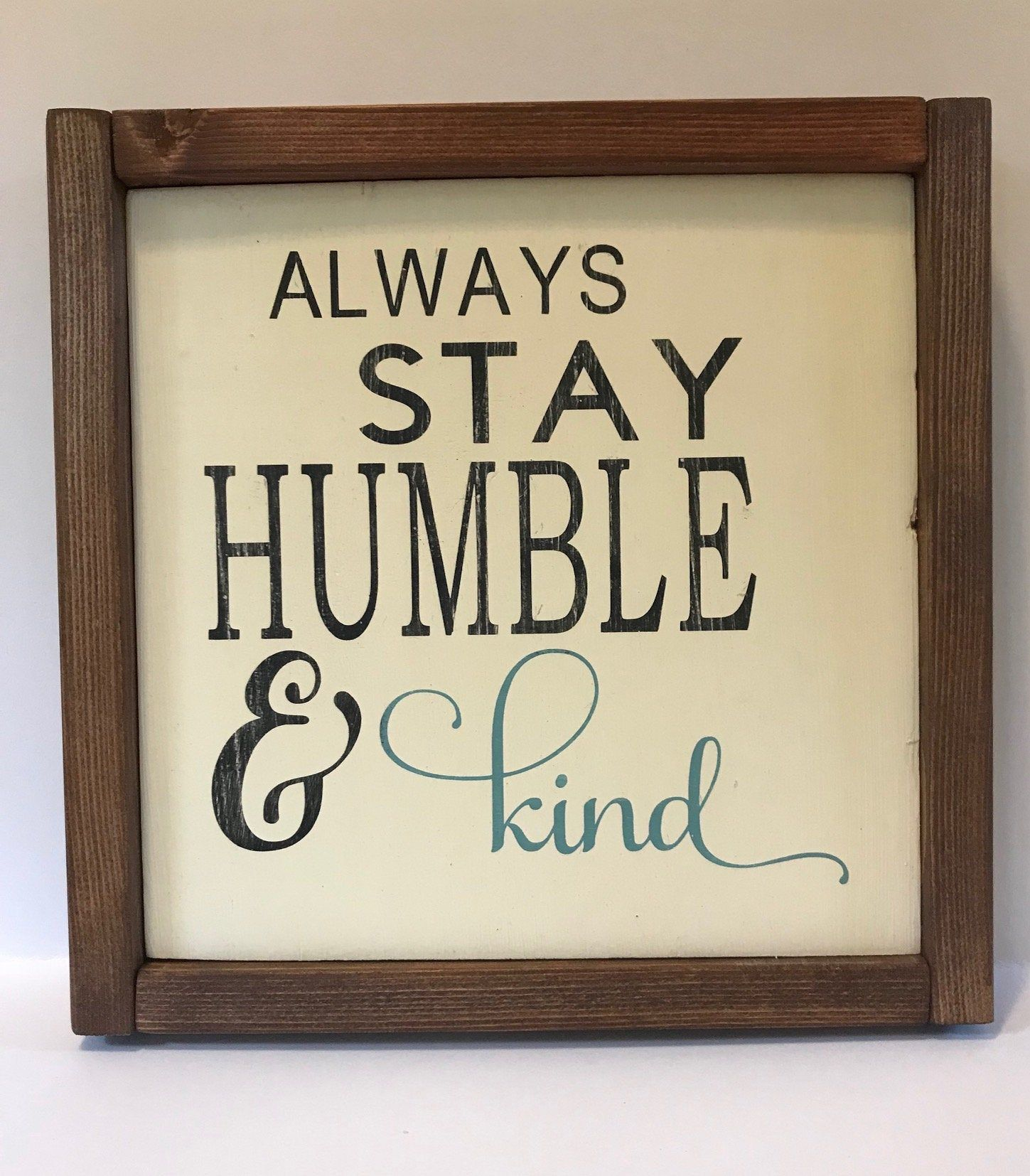 Always Stay Humble Kind Framed Wood Sign Inspirational Sign Shelf Sitter With Images Inspirational Signs Wood Frame Sign Stay Humble