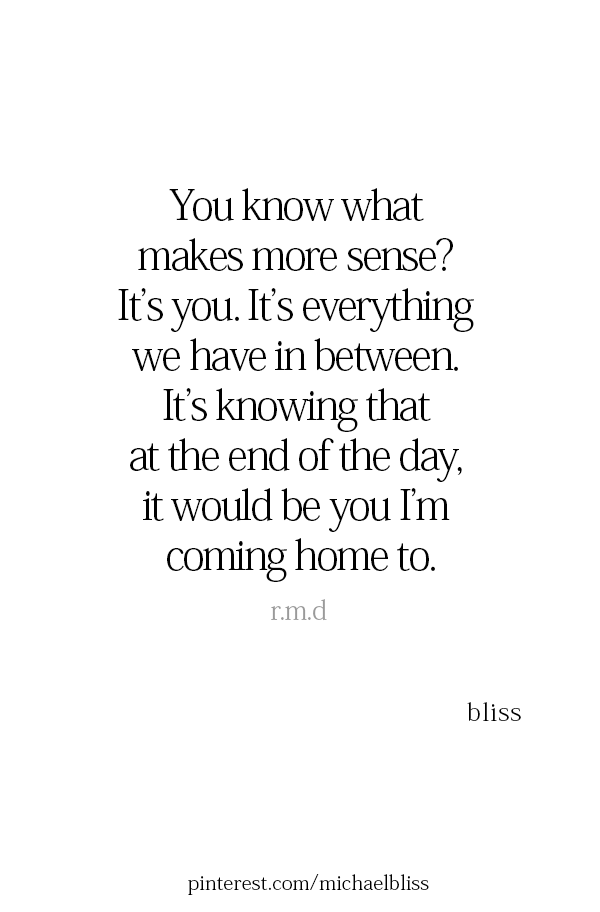 This Is Everything I Ve Ever Wanted Coming Home To You Would Be The Highlight Of Every One Of My Day Love My Man Quotes Coming Home Quotes Be Yourself Quotes
