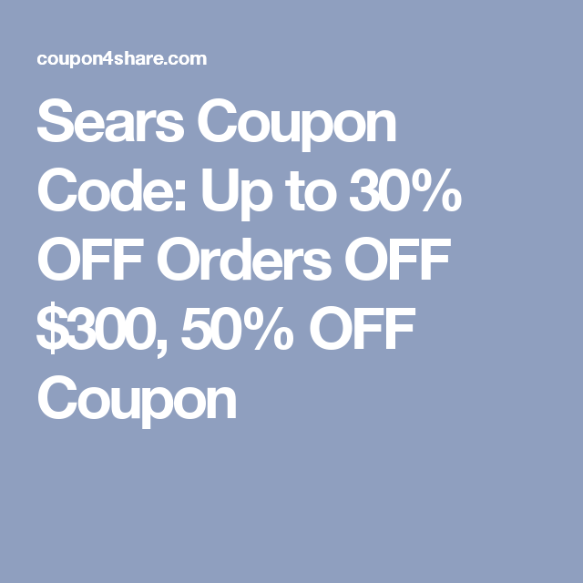 Sears Coupon Code Up To 30 Off Orders Off 300 50 Off Coupon Holiday Coupons Coupons Coupon Codes