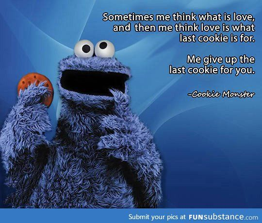 The Cookie Monster Is A Lot Deeper Than I Thought Funsubstance Cookie Monster Quotes Monster Quotes Monster Cookies