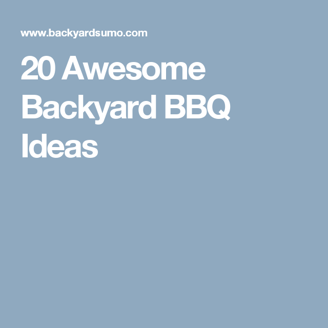20 Awesome Backyard BBQ Ideas
