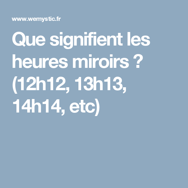 Que signifient les heures miroirs 12h12 13h13 14h14 for Heure miroir 07h07