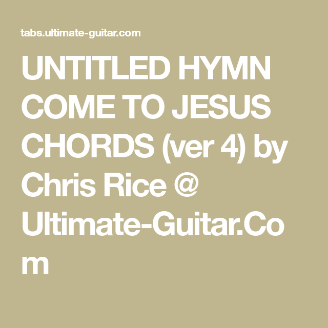 Untitled Hymn Come To Jesus Chords Ver 4 By Chris Rice Ultimate
