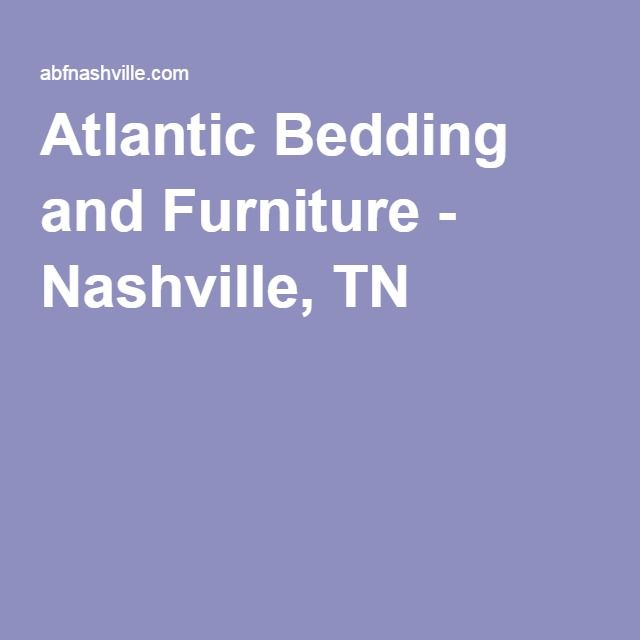 Atlantic Bedding And Furniture Nashville Tn With Images Bed Furniture Bed Furniture