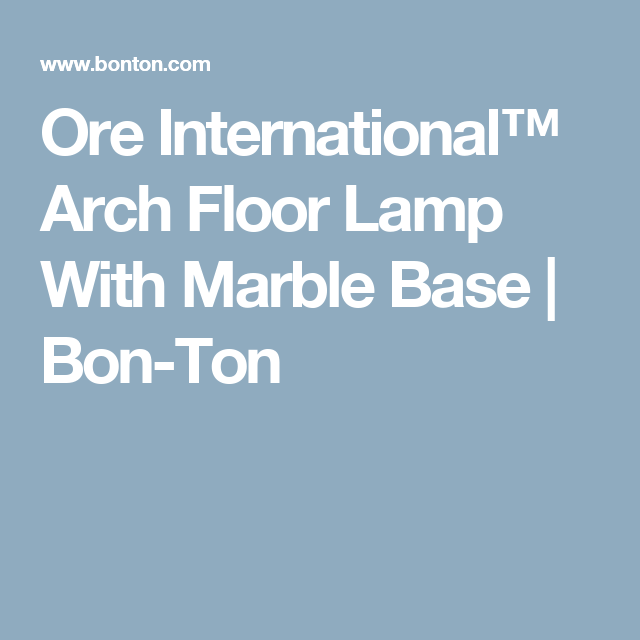 Ore International™ Arch Floor Lamp With Marble Base   Bon-Ton