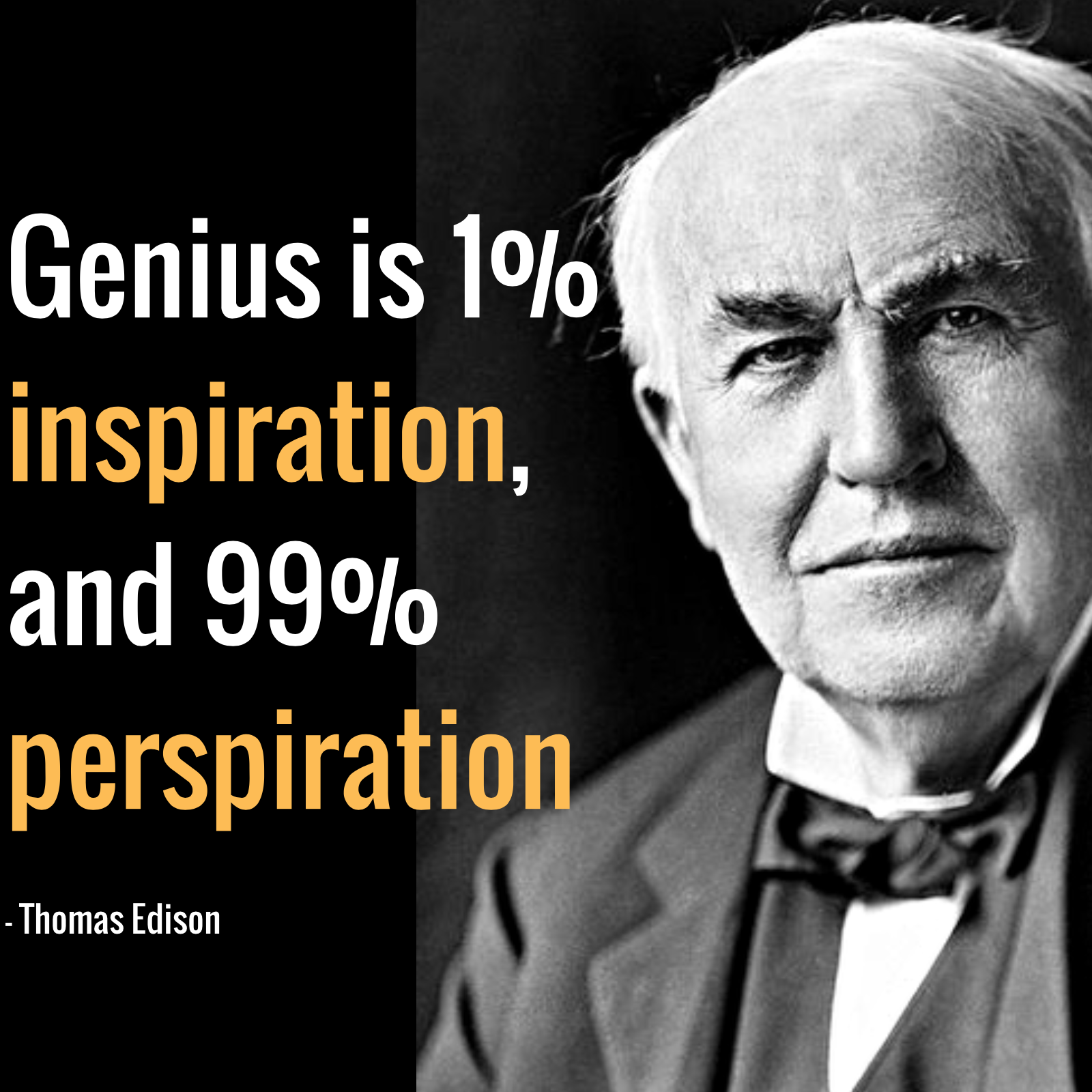 Genius is 1% inspiration, and 99% perspiration! - Thomas Edison ...