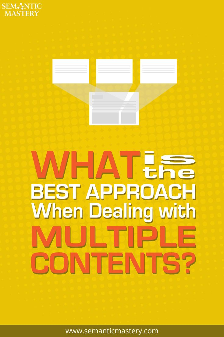We share how we deal with the best practice for dealing with multiple content for SEO clients via http://semanticmastery.com/what-is-the-best-approach-when-dealing-with-multiple-contents/