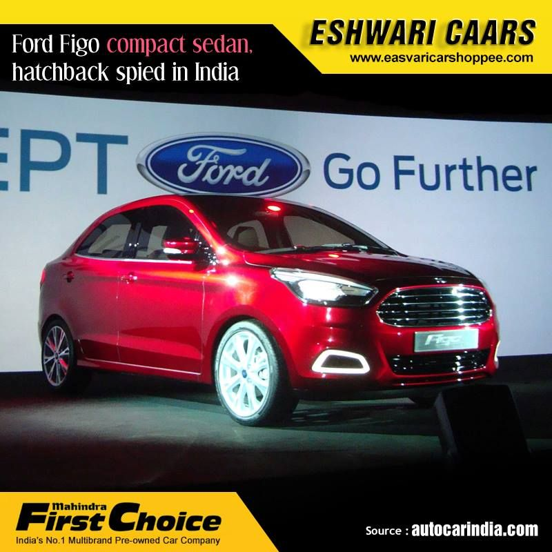 Ford Figo Compact Sedan Hatchback Spied In India Ford Has