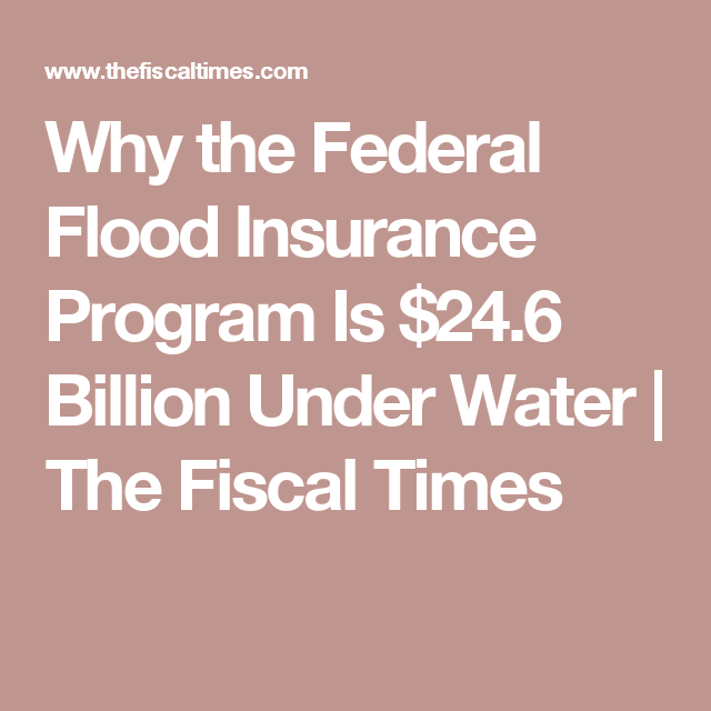 Fema Flood Insurance Quote Why The Federal Flood Insurance Program Is $24.6 Billion Under Water .