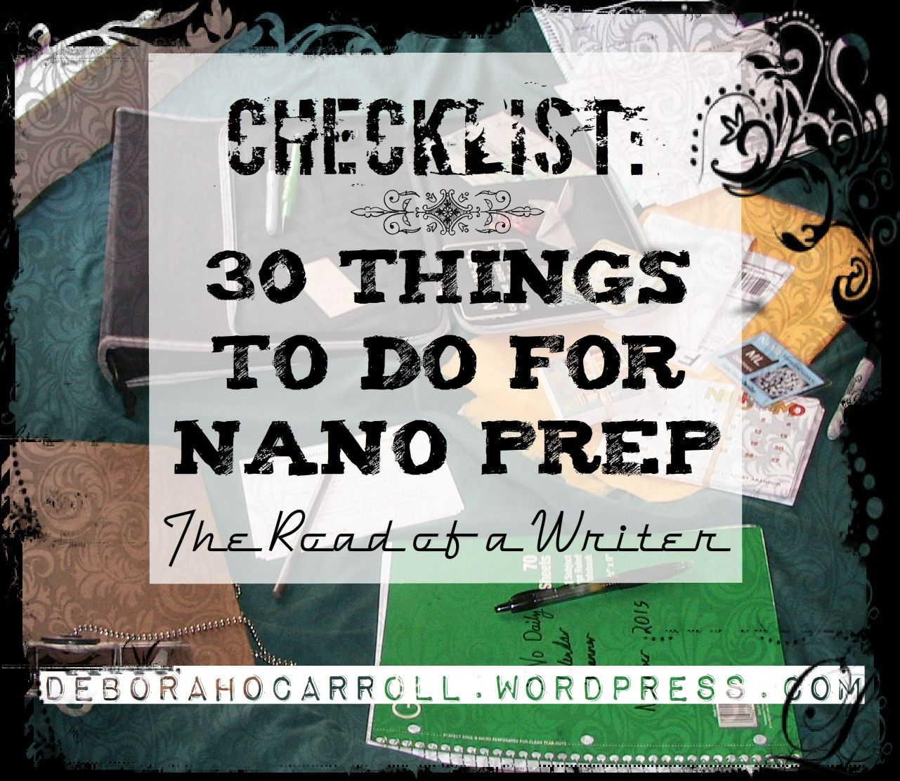 Checklist: 30 Things to do for NaNo Prep #NaNoWriMo #writers https://deborahocarroll.wordpress.com/2015/10/15/checklist-30-things-to-do-for-nano-prep/