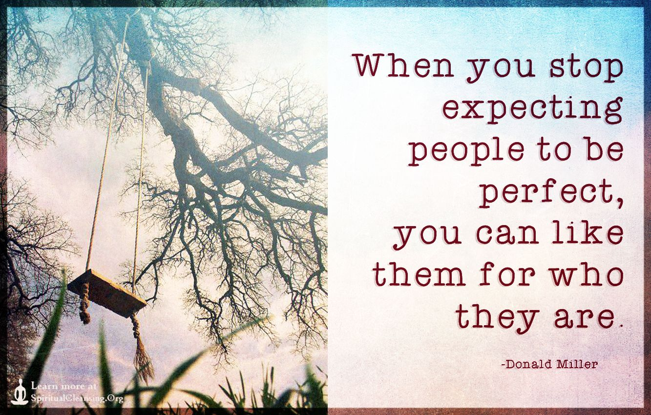 Image result for When you stop expecting people to be perfect, you can like them for who they are