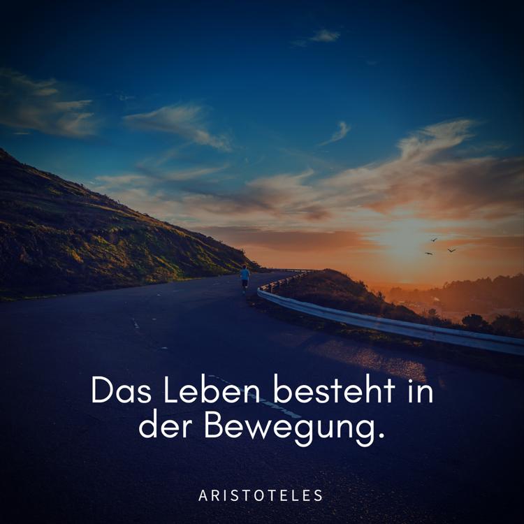 Das Leben Besteht In Der Bewegung Aristoteles Lebensbejahende Zitate Lebensspruche Inspirierende Spruche