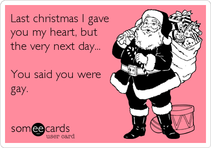 Funny Christmas Season Ecard Last Christmas I Gave You My Heart But The Very Next Day You Said Y Christmas Quotes Funny Funny Mom Memes Funny Life Lessons