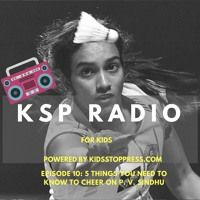 KSP Radio Episode 10: All your kids want to know about PV Sindhu by…