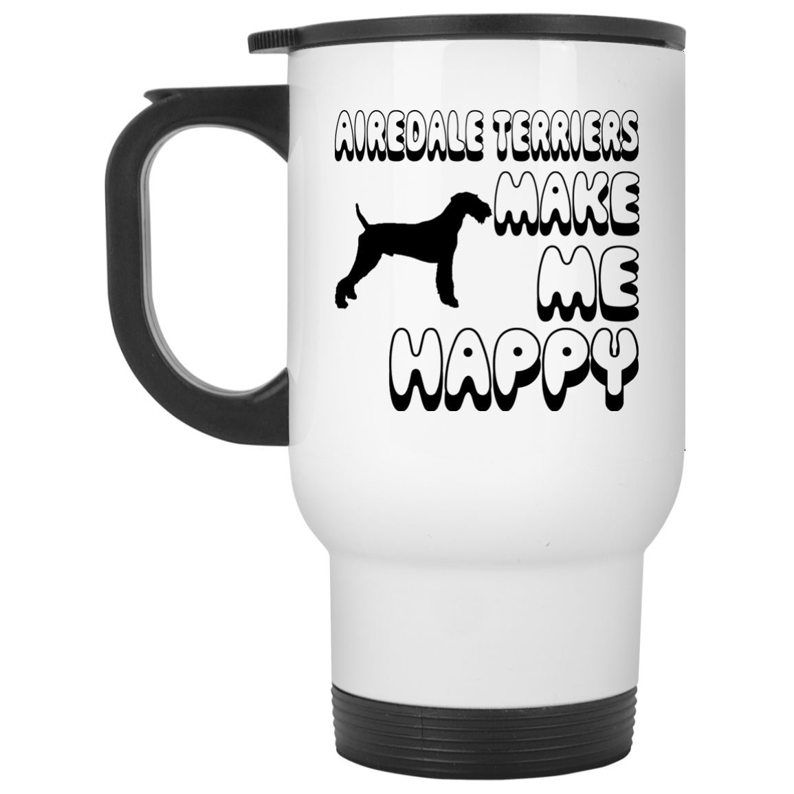 Airedale Terriers Make Me Happy Stainless Steel Travel Mugs