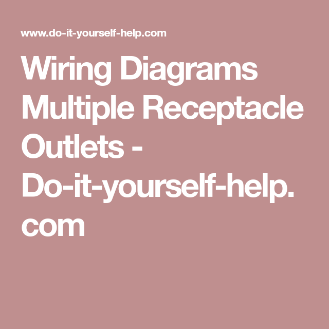 Wiring Diagrams Multiple Receptacle Outlets - Do-it-yourself-help ...
