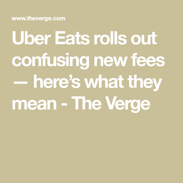 Uber Eats Rolls Out Confusing New Fees Here S What They Mean Meant To Be Confused Uber