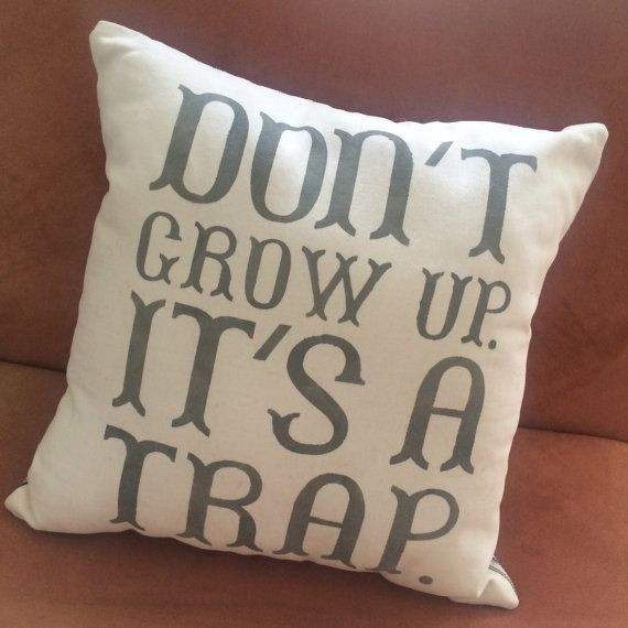 Decorative pillow, Don't Grow Up, It's a Trap Pillow, Pillow, Saying Pillow, Quote Pillow