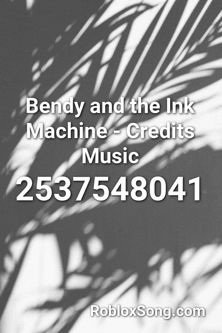 Bendy And The Ink Machine Credits Music Roblox Id Roblox Music