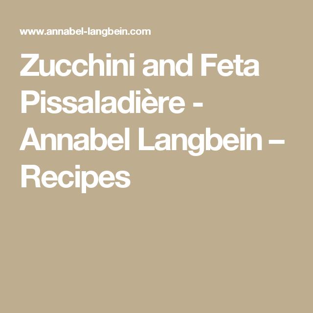 Zucchini and Feta Pissaladière - Annabel Langbein – Recipes