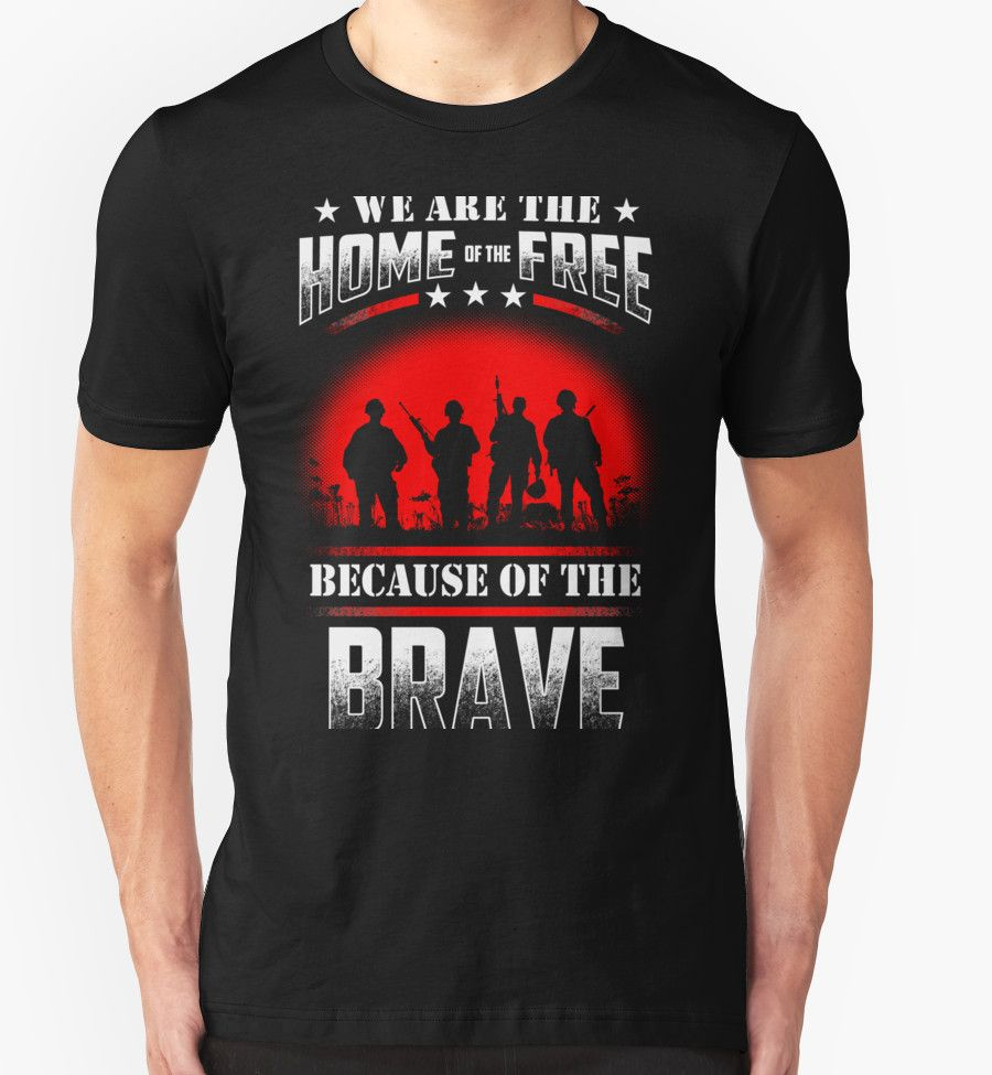 We Are The Home Of The Free Because Of The Brave - Veteran Shirt #birthday #gift #ideas #unique #presents #image #photo #shirt #tshirt #sweatshirt #hoodie #christmas
